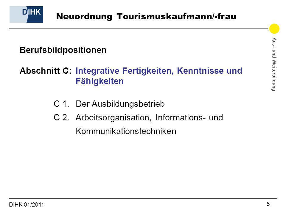 DIHK 01/2011 5 Berufsbildpositionen Abschnitt C: Integrative Fertigkeiten, Kenntnisse und Fähigkeiten C 1. Der Ausbildungsbetrieb C 2. Arbeitsorganisa