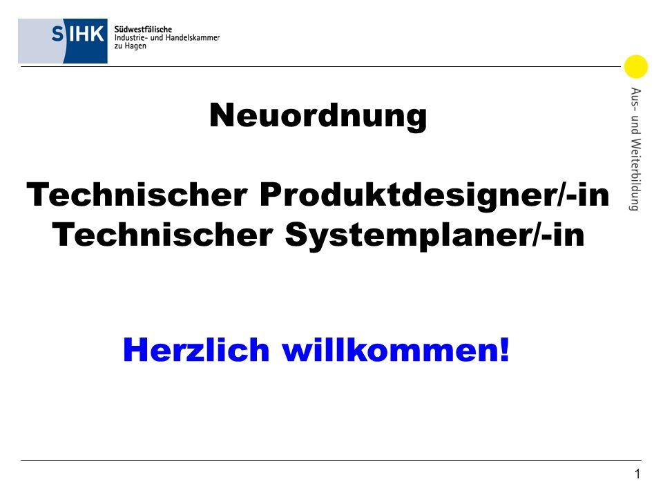 1 Neuordnung Technischer Produktdesigner/-in Technischer Systemplaner/-in Herzlich willkommen!