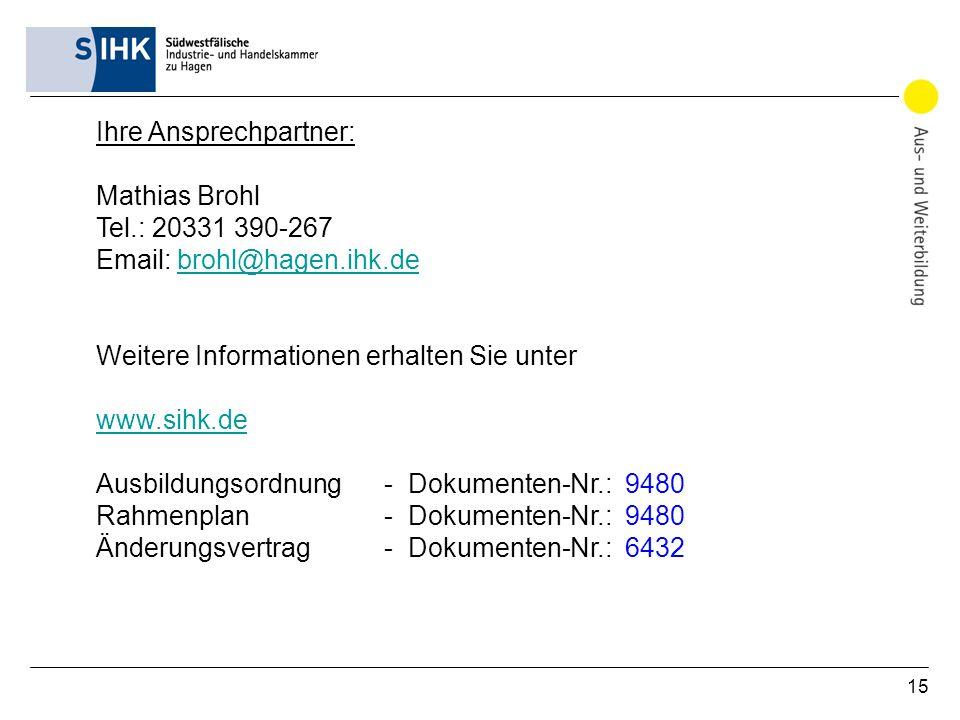 15 Ihre Ansprechpartner: Mathias Brohl Tel.: 20331 390-267 Email: brohl@hagen.ihk.debrohl@hagen.ihk.de Weitere Informationen erhalten Sie unter www.si
