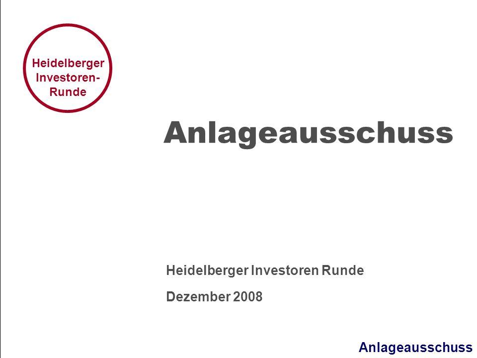 Anlageausschuss Heidelberger Investoren- Runde Anlageausschuss Heidelberger Investoren Runde Dezember 2008