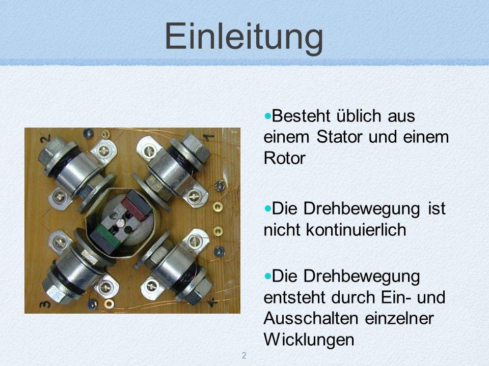 2 Einleitung Besteht üblich aus einem Stator und einem Rotor Die Drehbewegung ist nicht kontinuierlich Die Drehbewegung entsteht durch Ein- und Ausschalten einzelner Wicklungen