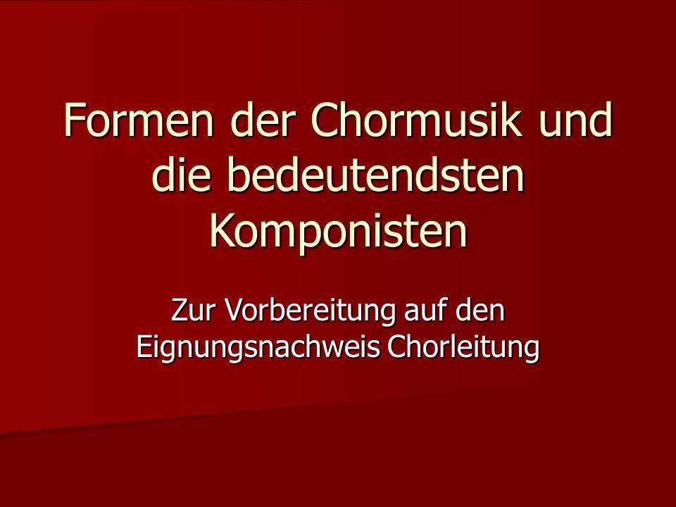 Zur Vorbereitung auf den Eignungsnachweis Chorleitung Formen der Chormusik und die bedeutendsten Komponisten