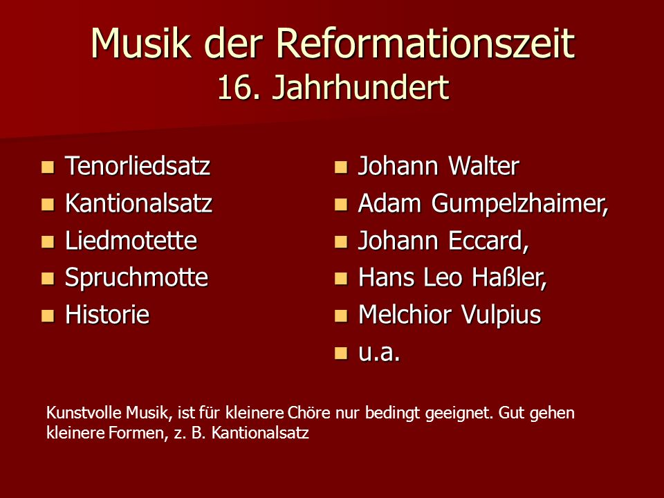Musik der Reformationszeit 16. Jahrhundert Tenorliedsatz Tenorliedsatz Kantionalsatz Kantionalsatz Liedmotette Liedmotette Spruchmotte Spruchmotte His