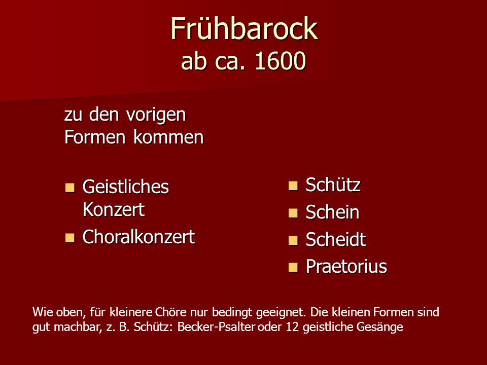 Frühbarock ab ca. 1600 zu den vorigen Formen kommen Geistliches Konzert Geistliches Konzert Choralkonzert Choralkonzert Schütz Schütz Schein Schein Sc