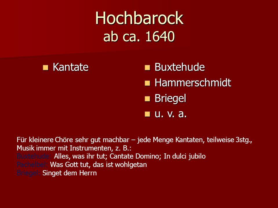 Hochbarock ab ca. 1640 Kantate Kantate Buxtehude Buxtehude Hammerschmidt Hammerschmidt Briegel Briegel u. v. a. u. v. a. Für kleinere Chöre sehr gut m