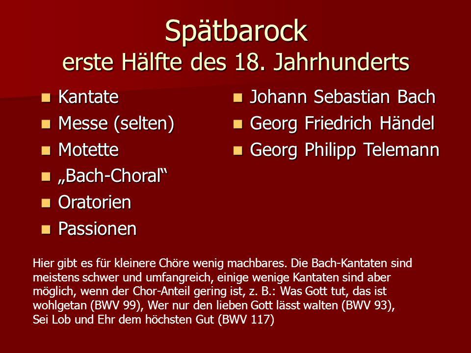 Spätbarock erste Hälfte des 18. Jahrhunderts Kantate Kantate Messe (selten) Messe (selten) Motette Motette Bach-Choral Bach-Choral Oratorien Oratorien