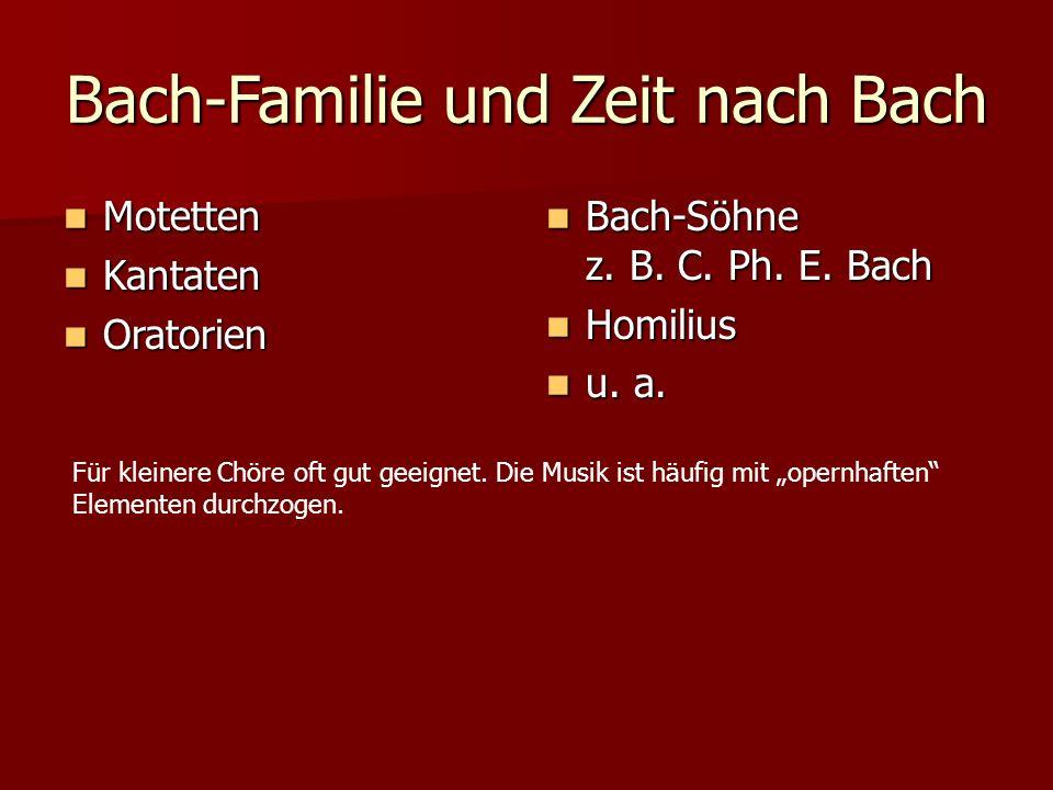 Bach-Familie und Zeit nach Bach Motetten Motetten Kantaten Kantaten Oratorien Oratorien Bach-Söhne z. B. C. Ph. E. Bach Bach-Söhne z. B. C. Ph. E. Bac