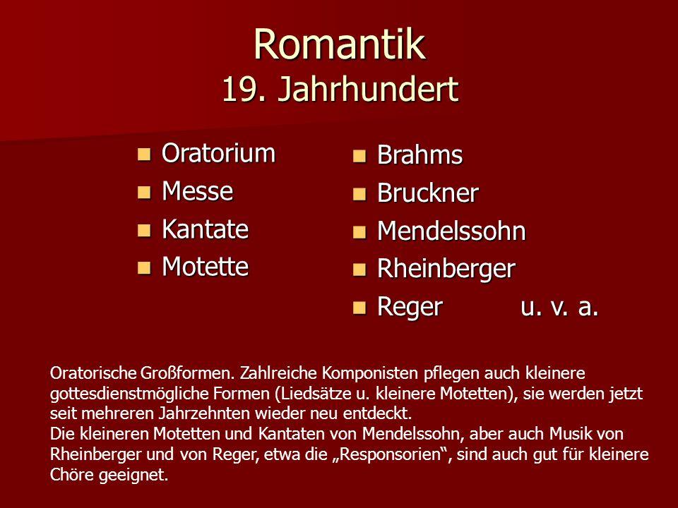 Romantik 19. Jahrhundert Oratorium Oratorium Messe Messe Kantate Kantate Motette Motette Brahms Brahms Bruckner Bruckner Mendelssohn Mendelssohn Rhein