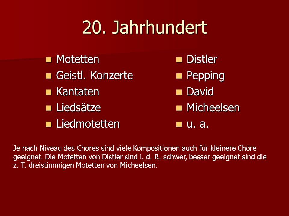 20. Jahrhundert Motetten Motetten Geistl. Konzerte Geistl. Konzerte Kantaten Kantaten Liedsätze Liedsätze Liedmotetten Liedmotetten Distler Distler Pe