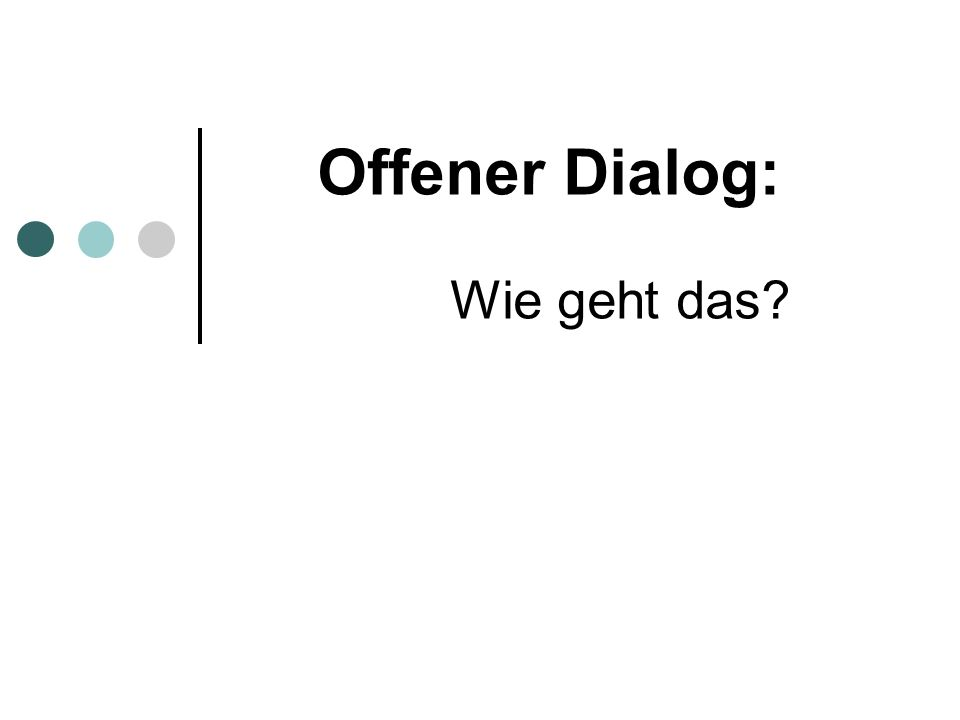 Offener Dialog: Wie geht das?