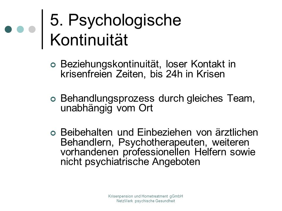Krisenpension und Hometreatment gGmbH NetzWerk psychische Gesundheit 5. Psychologische Kontinuität Beziehungskontinuität, loser Kontakt in krisenfreie