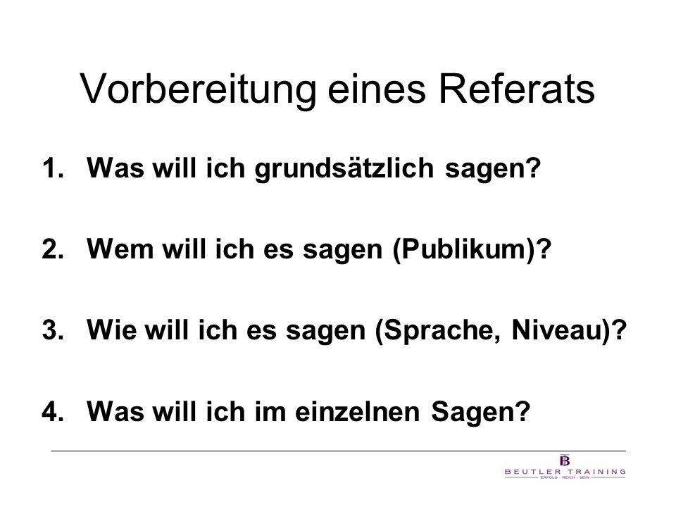 Vorbereitung eines Referats 1.Was will ich grundsätzlich sagen? 2.Wem will ich es sagen (Publikum)? 3.Wie will ich es sagen (Sprache, Niveau)? 4.Was w