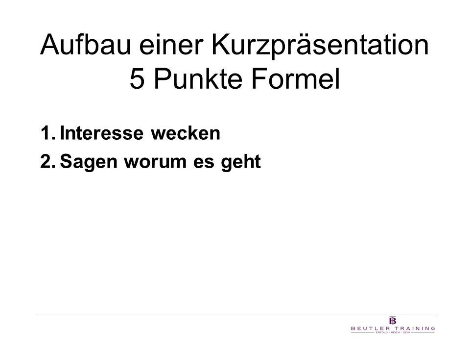 Aufbau einer Kurzpräsentation 5 Punkte Formel 1.Interesse wecken 2.Sagen worum es geht