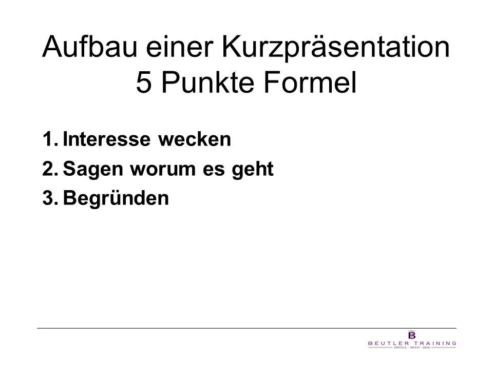 Aufbau einer Kurzpräsentation 5 Punkte Formel 1.Interesse wecken 2.Sagen worum es geht 3.Begründen