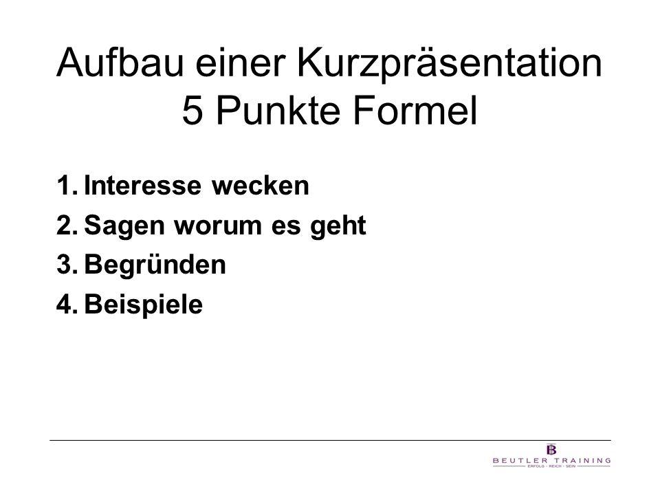 Aufbau einer Kurzpräsentation 5 Punkte Formel 1.Interesse wecken 2.Sagen worum es geht 3.Begründen 4.Beispiele
