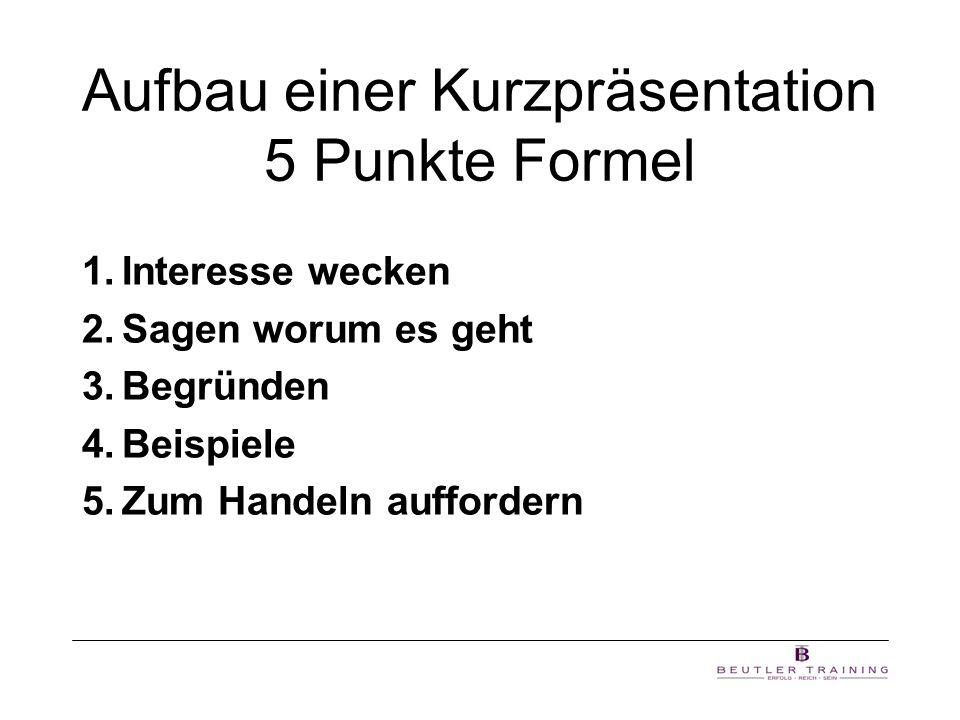 Aufbau einer Kurzpräsentation 5 Punkte Formel 1.Interesse wecken 2.Sagen worum es geht 3.Begründen 4.Beispiele 5.Zum Handeln auffordern