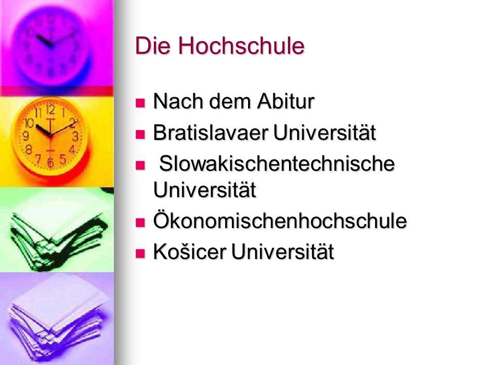 Die Hochschule Nach dem Abitur Nach dem Abitur Bratislavaer Universität Bratislavaer Universität Slowakischentechnische Universität Slowakischentechni