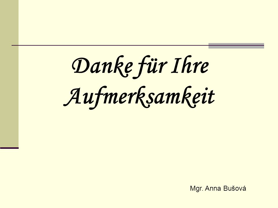 Danke für Ihre Aufmerksamkeit Mgr. Anna Bušová