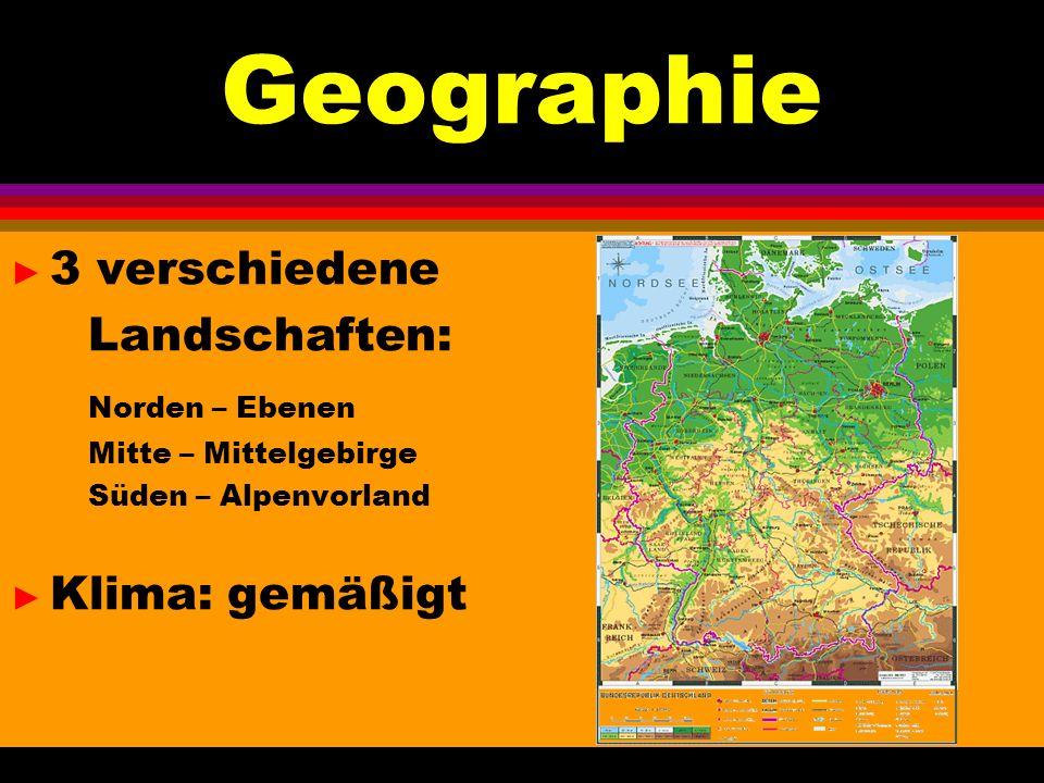 Geographie 3 verschiedene Landschaften: Norden – Ebenen Mitte – Mittelgebirge Süden – Alpenvorland Klima: gemäßigt