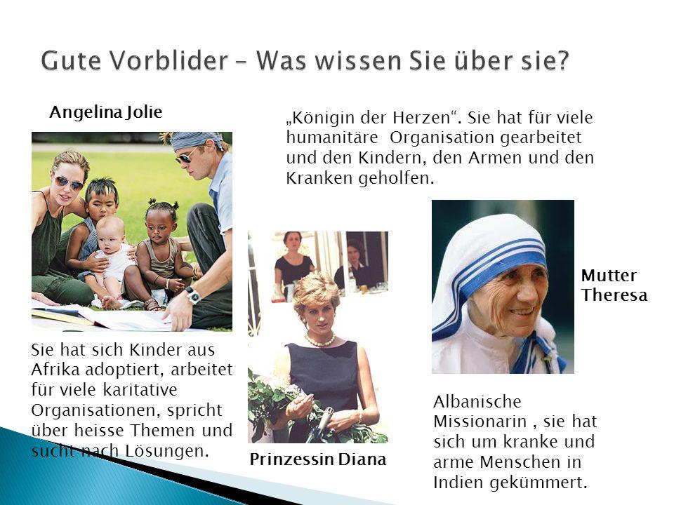 Königin der Herzen. Sie hat für viele humanitäre Organisation gearbeitet und den Kindern, den Armen und den Kranken geholfen. Sie hat sich Kinder aus