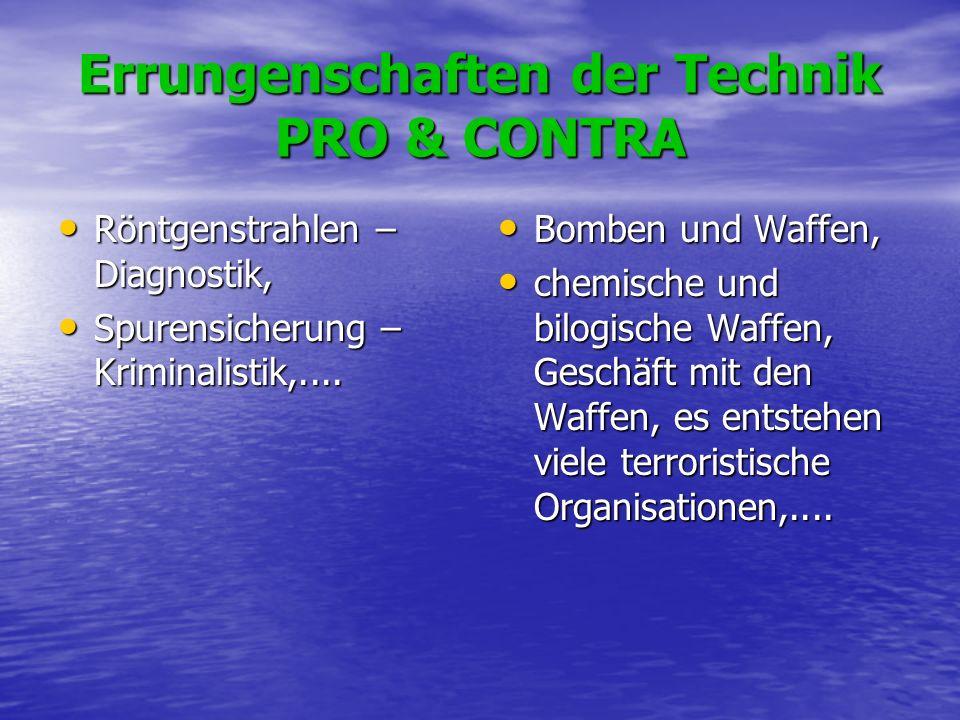 Errungenschaften der Technik PRO & CONTRA Röntgenstrahlen – Diagnostik, Röntgenstrahlen – Diagnostik, Spurensicherung – Kriminalistik,.... Spurensiche