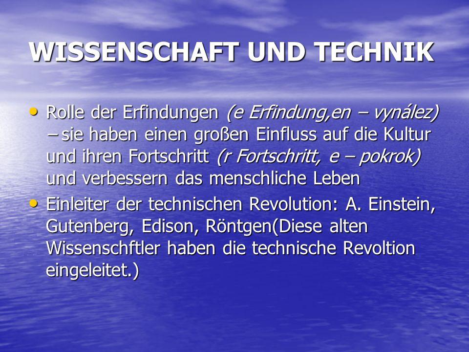 WISSENSCHAFT UND TECHNIK Rolle der Erfindungen (e Erfindung,en – vynález) – sie haben einen großen Einfluss auf die Kultur und ihren Fortschritt (r Fo