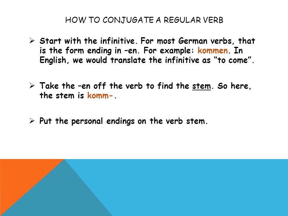 PERSONAL ENDINGS FOR GERMAN VERBS Pronouns Singular Verb Endings Pronouns Plural Verb Endings I = ich -e we = wir -en you = du (sg & informal) -st yall = ihr (pl & informal) -t he = er she = sie it = es -t they = sie you = Sie (sg/pl & formal) -en