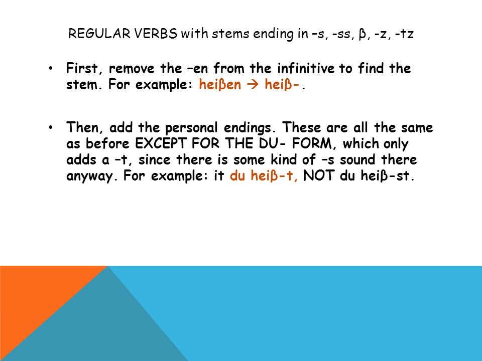 REGULAR VERBS with stems ending in –s, -ss, β, -z, -tz First, remove the –en from the infinitive to find the stem.