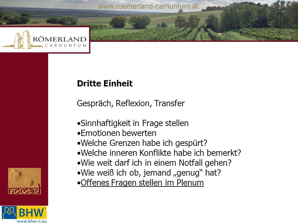 www.roemerland-carnuntum.at Dritte Einheit Gespräch, Reflexion, Transfer Sinnhaftigkeit in Frage stellen Emotionen bewerten Welche Grenzen habe ich gespürt.