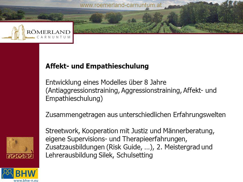 www.roemerland-carnuntum.at Affekt- und Empathieschulung Entwicklung eines Modelles über 8 Jahre (Antiaggressionstraining, Aggressionstraining, Affekt