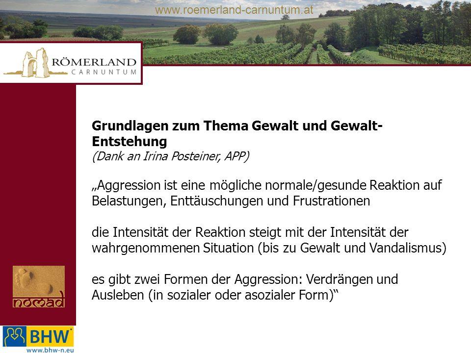 www.roemerland-carnuntum.at Grundlagen zum Thema Gewalt und Gewalt- Entstehung (Dank an Irina Posteiner, APP) Aggression ist eine mögliche normale/ges