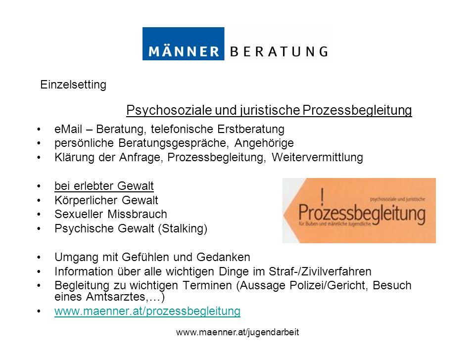 www.maenner.at/jugendarbeit eMail – Beratung, telefonische Erstberatung persönliche Beratungsgespräche, Angehörige Klärung der Anfrage, Prozessbegleit
