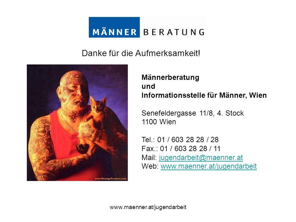 www.maenner.at/jugendarbeit Danke für die Aufmerksamkeit ! Männerberatung und Informationsstelle für Männer, Wien Senefeldergasse 11/8, 4. Stock 1100
