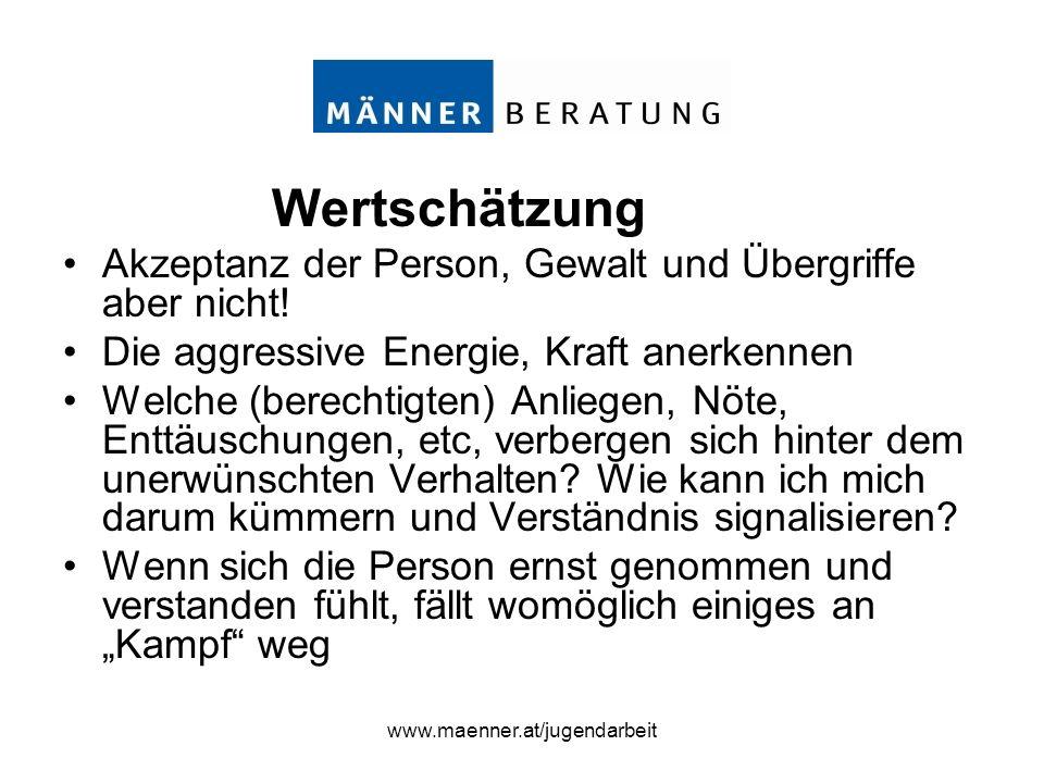 www.maenner.at/jugendarbeit Wertschätzung Akzeptanz der Person, Gewalt und Übergriffe aber nicht! Die aggressive Energie, Kraft anerkennen Welche (ber