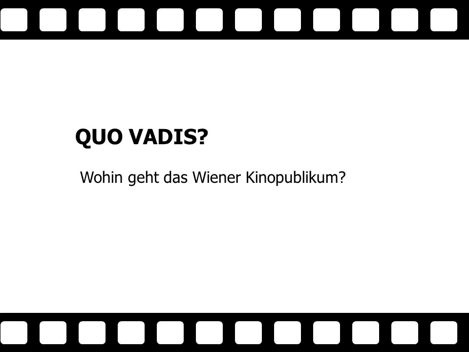 QUO VADIS Wohin geht das Wiener Kinopublikum Tit el