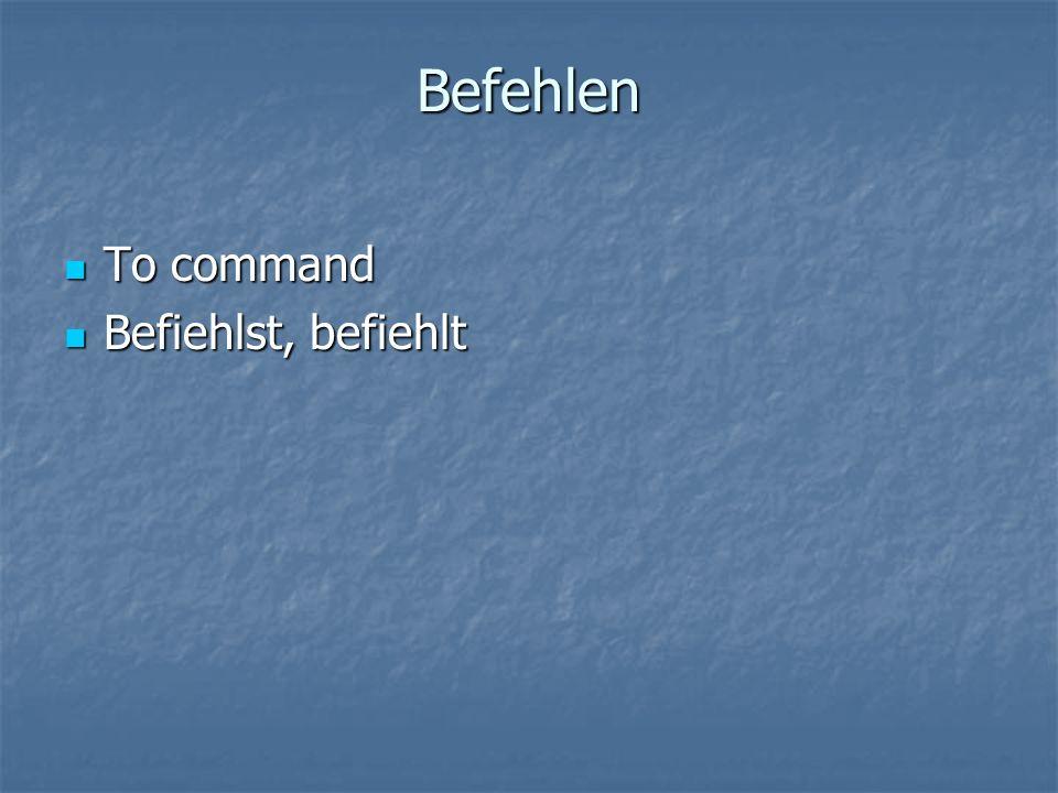 Befehlen To command To command Befiehlst, befiehlt Befiehlst, befiehlt