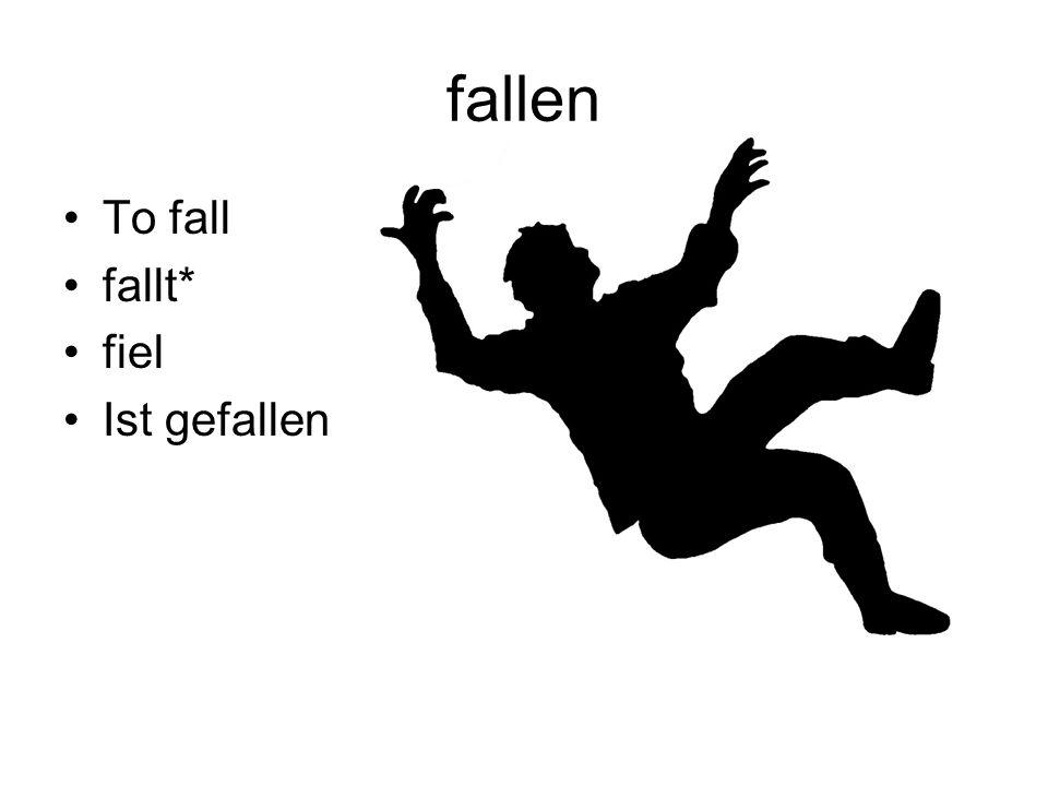 fallen To fall fallt* fiel Ist gefallen