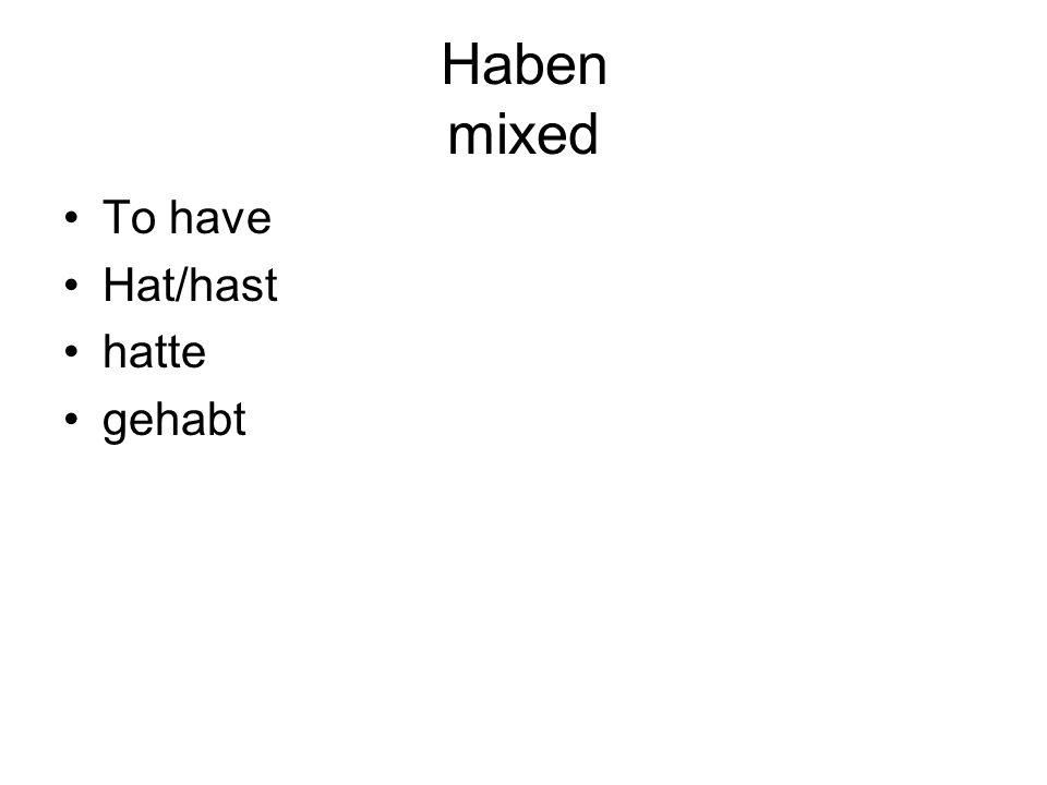 Haben mixed To have Hat/hast hatte gehabt