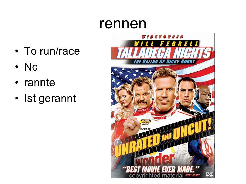 rennen To run/race Nc rannte Ist gerannt