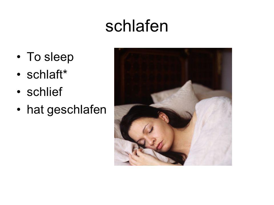 schlafen To sleep schlaft* schlief hat geschlafen