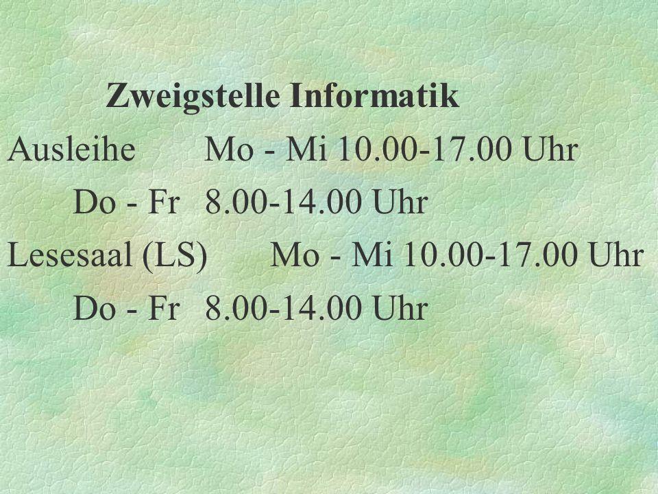 Zweigstelle Informatik Ausleihe Mo - Mi10.00-17.00 Uhr Do - Fr8.00-14.00 Uhr Lesesaal (LS) Mo - Mi10.00-17.00 Uhr Do - Fr8.00-14.00 Uhr