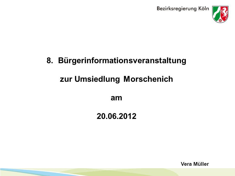 1 8. Bürgerinformationsveranstaltung zur Umsiedlung Morschenich am 20.06.2012 Vera Müller