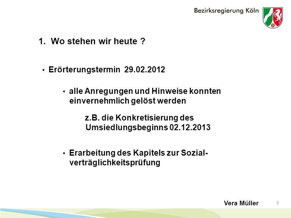 3 1. Wo stehen wir heute ? Erörterungstermin 29.02.2012 Vera Müller alle Anregungen und Hinweise konnten einvernehmlich gelöst werden z.B. die Konkret
