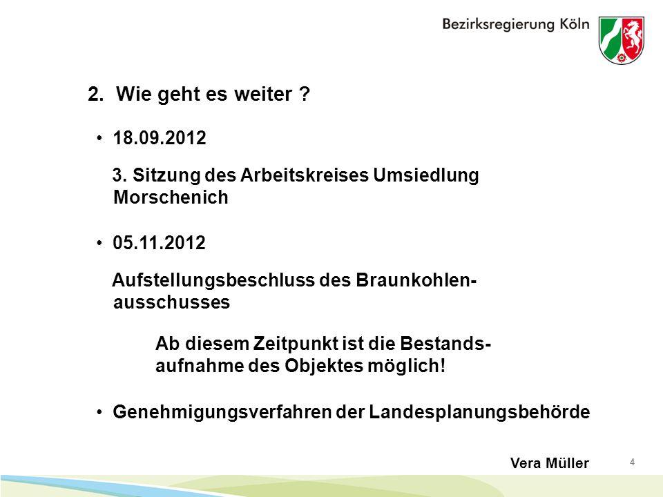 4 2. Wie geht es weiter . 18.09.2012 Vera Müller 3.
