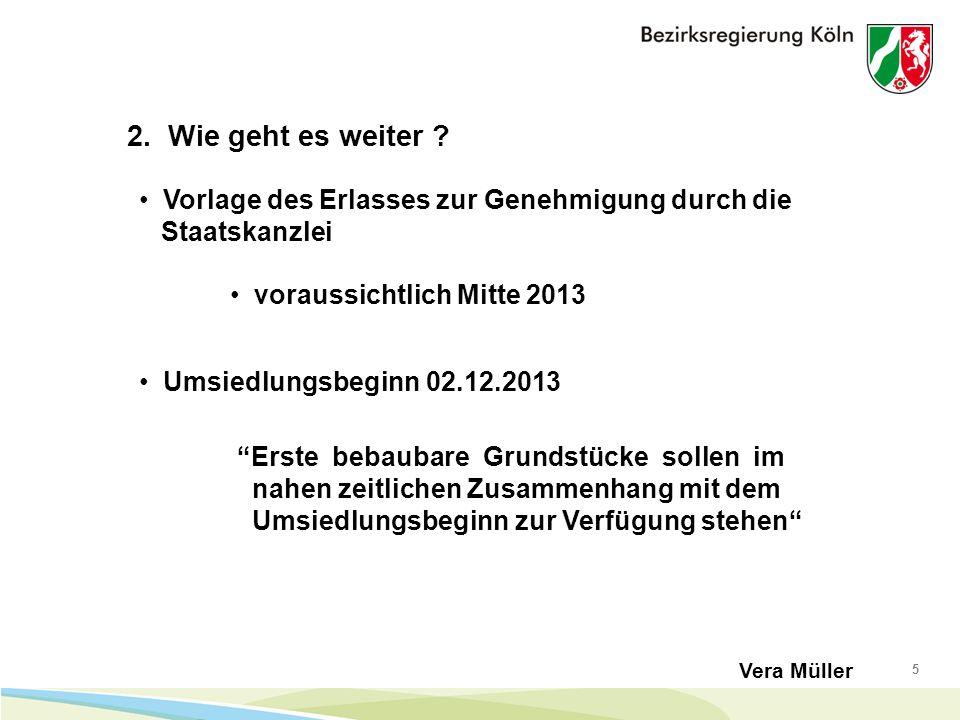 5 2. Wie geht es weiter ? Vorlage des Erlasses zur Genehmigung durch die Staatskanzlei Vera Müller voraussichtlich Mitte 2013 Umsiedlungsbeginn 02.12.