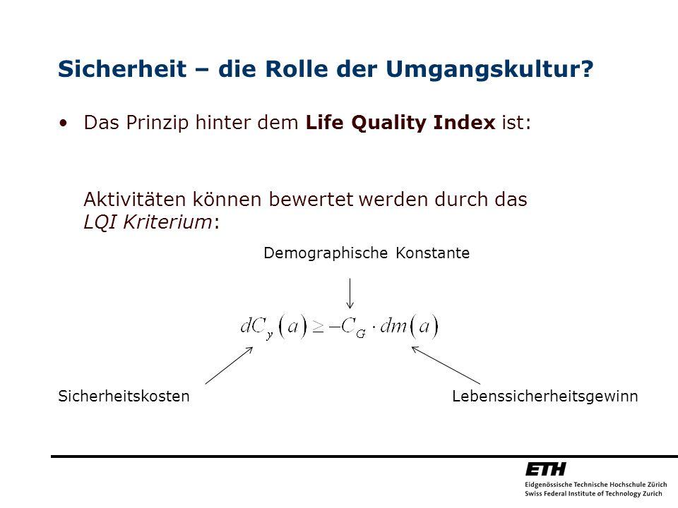Sicherheit – die Rolle der Umgangskultur? Das Prinzip hinter dem Life Quality Index ist: Aktivitäten können bewertet werden durch das LQI Kriterium: S