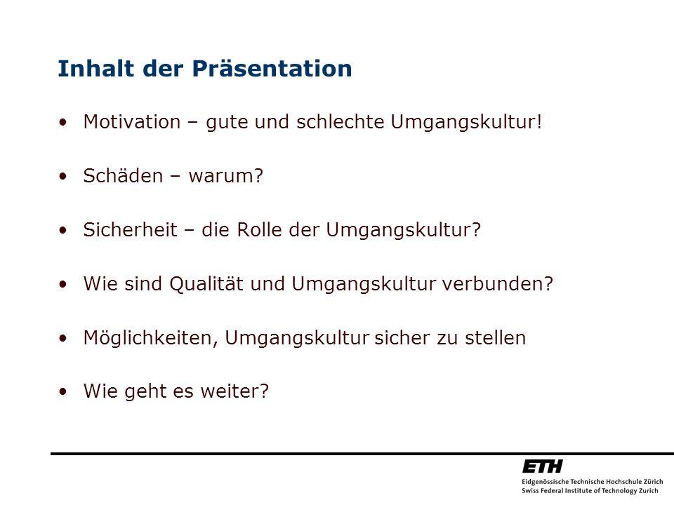 Inhalt der Präsentation Motivation – gute und schlechte Umgangskultur! Schäden – warum? Sicherheit – die Rolle der Umgangskultur? Wie sind Qualität un