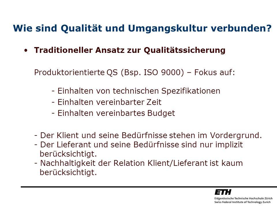 Wie sind Qualität und Umgangskultur verbunden? Traditioneller Ansatz zur Qualitätssicherung Produktorientierte QS (Bsp. ISO 9000) – Fokus auf: - Einha