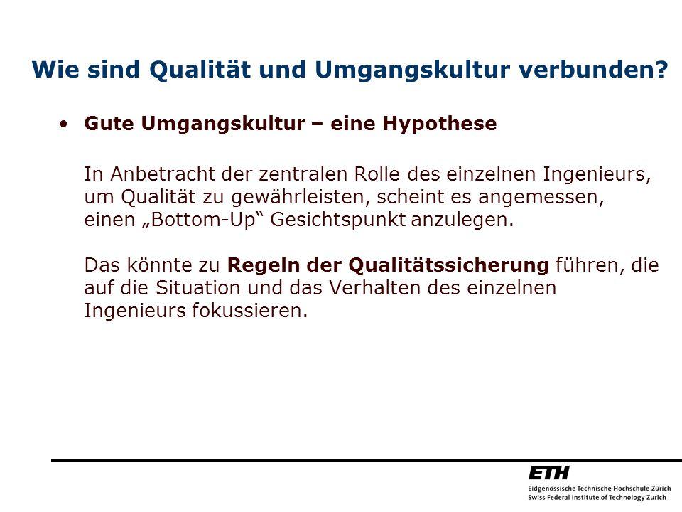 Gute Umgangskultur – eine Hypothese In Anbetracht der zentralen Rolle des einzelnen Ingenieurs, um Qualität zu gewährleisten, scheint es angemessen, e