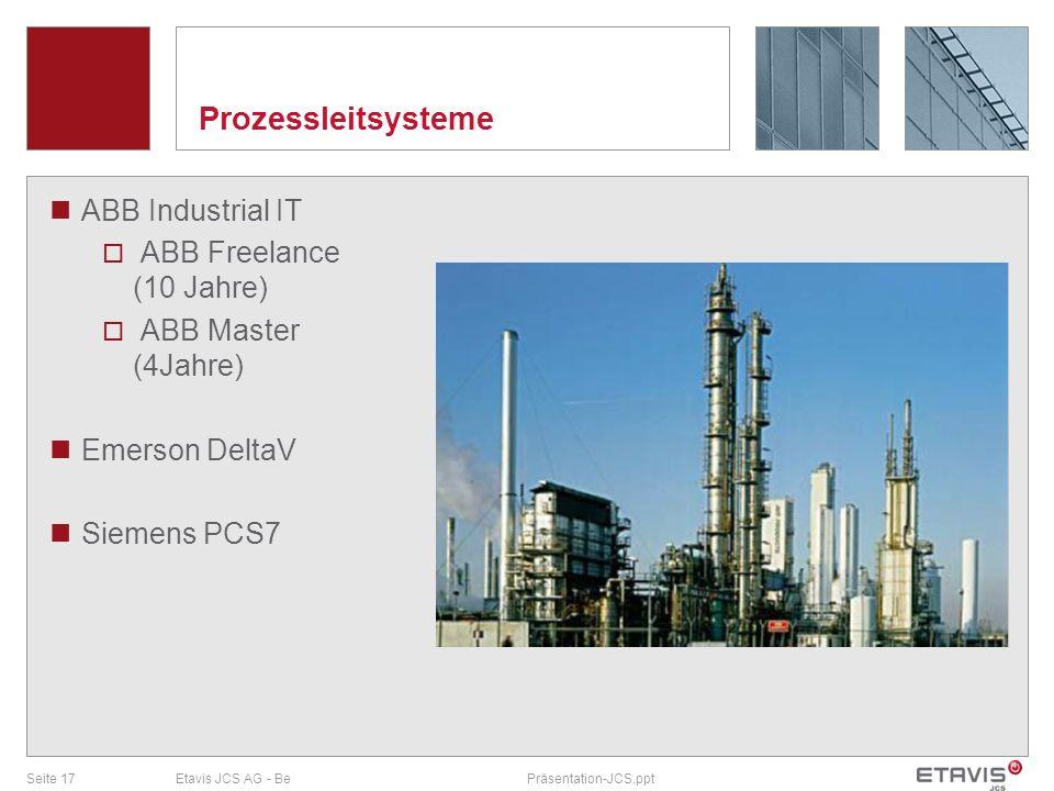Seite 17Etavis JCS AG - BePräsentation-JCS.ppt Prozessleitsysteme ABB Industrial IT ABB Freelance (10 Jahre) ABB Master (4Jahre) Emerson DeltaV Siemen